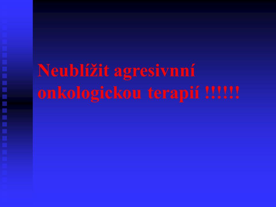 Neublížit agresivnní onkologickou terapií !!!!!!