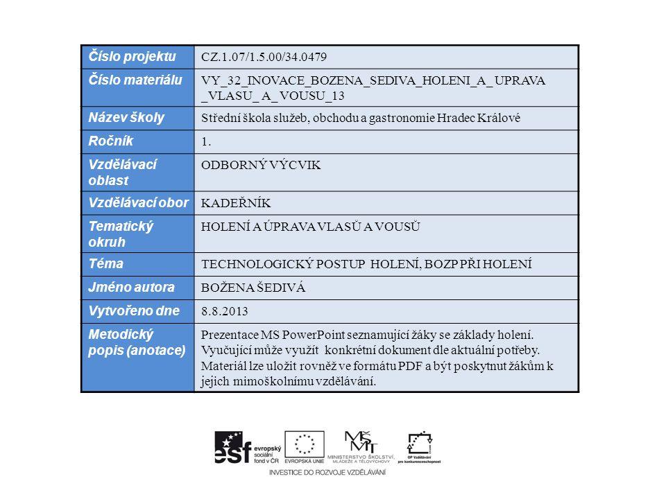 Číslo projektu CZ.1.07/1.5.00/34.0479 Číslo materiálu VY_32_INOVACE_BOZENA_SEDIVA_HOLENI_A_ UPRAVA _VLASU_ A_ VOUSU_13 Název školy Střední škola služeb, obchodu a gastronomie Hradec Králové Ročník 1.