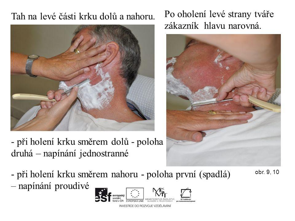 Tah na levé části krku dolů a nahoru. Po oholení levé strany tváře zákazník hlavu narovná.