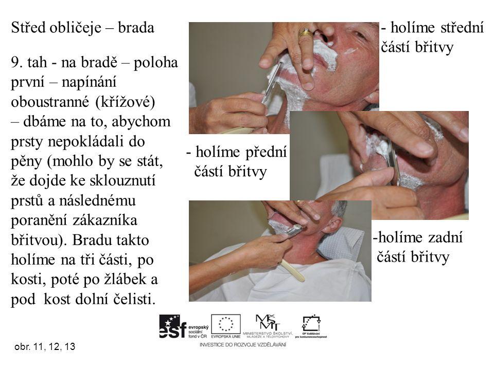 Střed obličeje – brada 9. tah - na bradě – poloha první – napínání oboustranné (křížové) – dbáme na to, abychom prsty nepokládali do pěny (mohlo by se