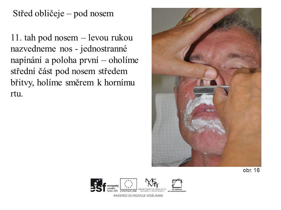 11. tah pod nosem – levou rukou nazvedneme nos - jednostranné napínání a poloha první – oholíme střední část pod nosem středem břitvy, holíme směrem k