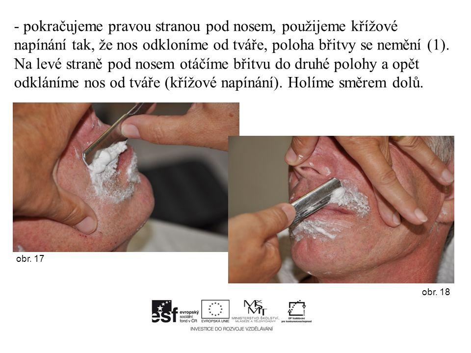 - pokračujeme pravou stranou pod nosem, použijeme křížové napínání tak, že nos odkloníme od tváře, poloha břitvy se nemění (1).