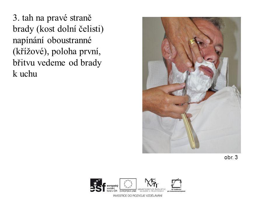3. tah na pravé straně brady (kost dolní čelisti) napínání oboustranné (křížové), poloha první, břitvu vedeme od brady k uchu obr. 3
