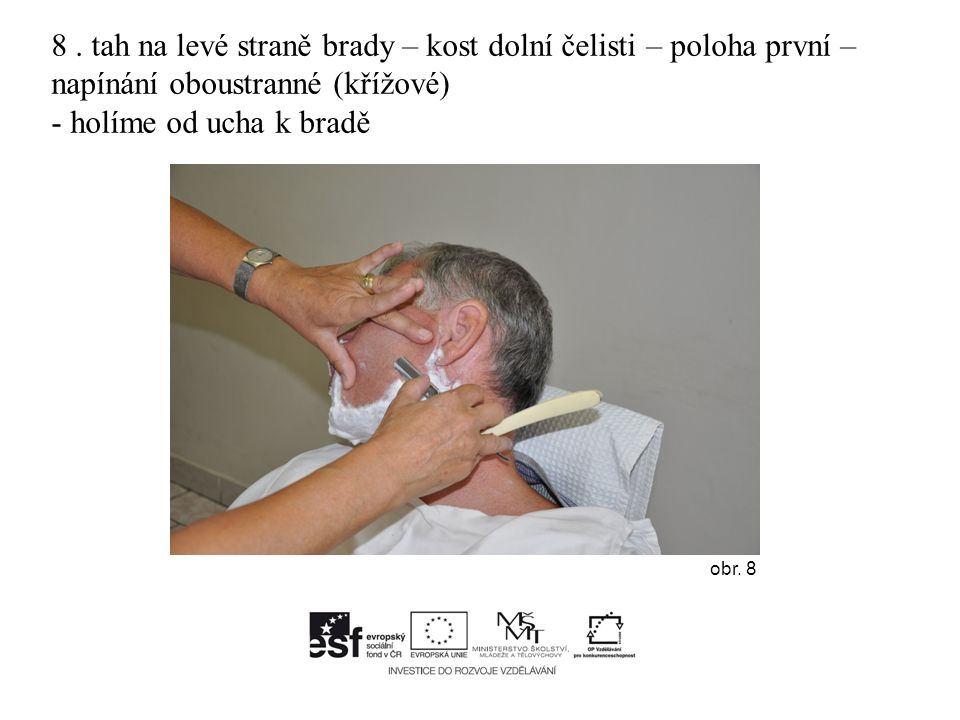 Tah na levé části krku dolů a nahoru.Po oholení levé strany tváře zákazník hlavu narovná.