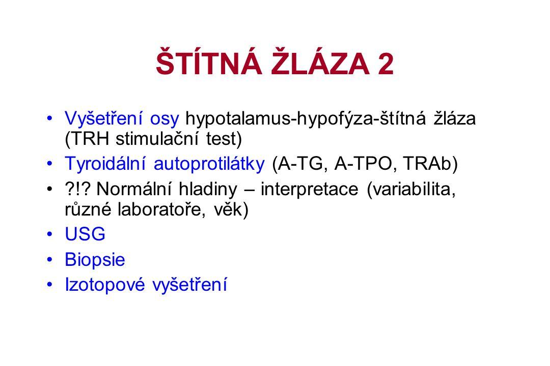 ŠTÍTNÁ ŽLÁZA 2 Vyšetření osy hypotalamus-hypofýza-štítná žláza (TRH stimulační test) Tyroidální autoprotilátky (A-TG, A-TPO, TRAb) !.