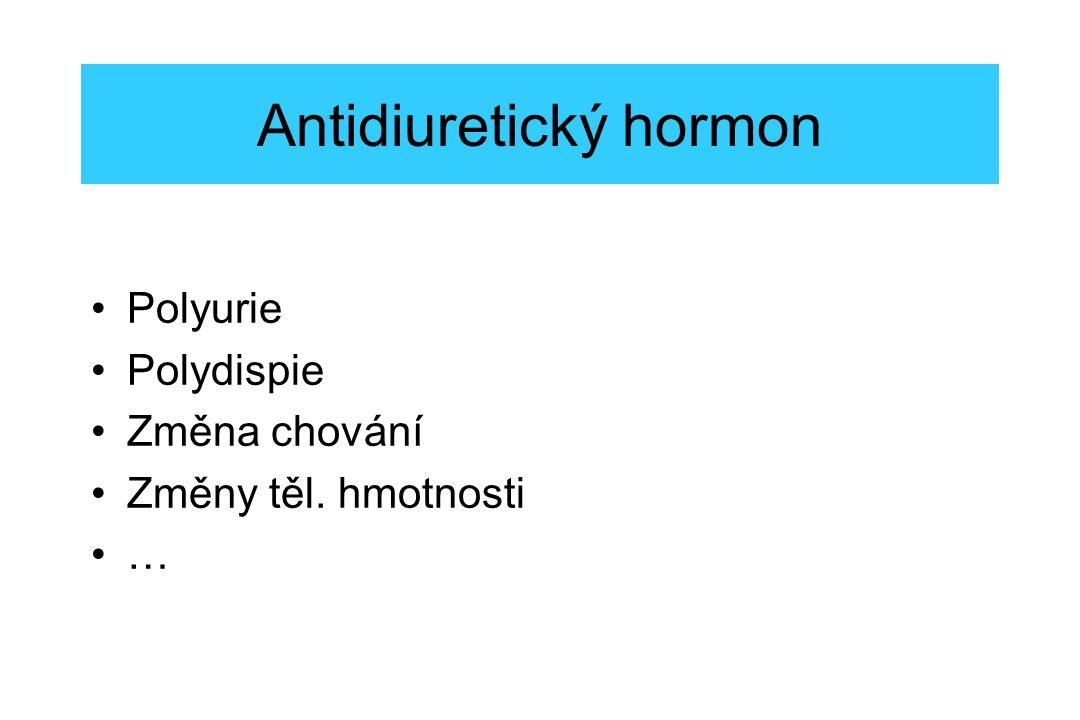 Antidiuretický hormon Polyurie Polydispie Změna chování Změny těl. hmotnosti …