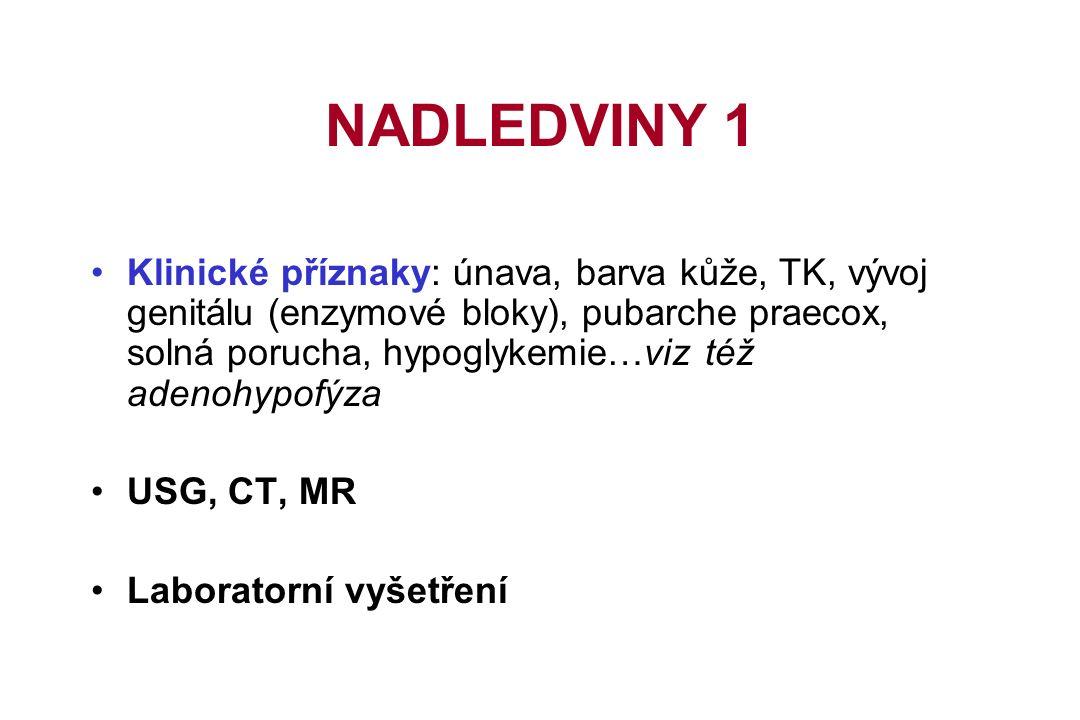 NADLEDVINY 1 Klinické příznaky: únava, barva kůže, TK, vývoj genitálu (enzymové bloky), pubarche praecox, solná porucha, hypoglykemie…viz též adenohypofýza USG, CT, MR Laboratorní vyšetření