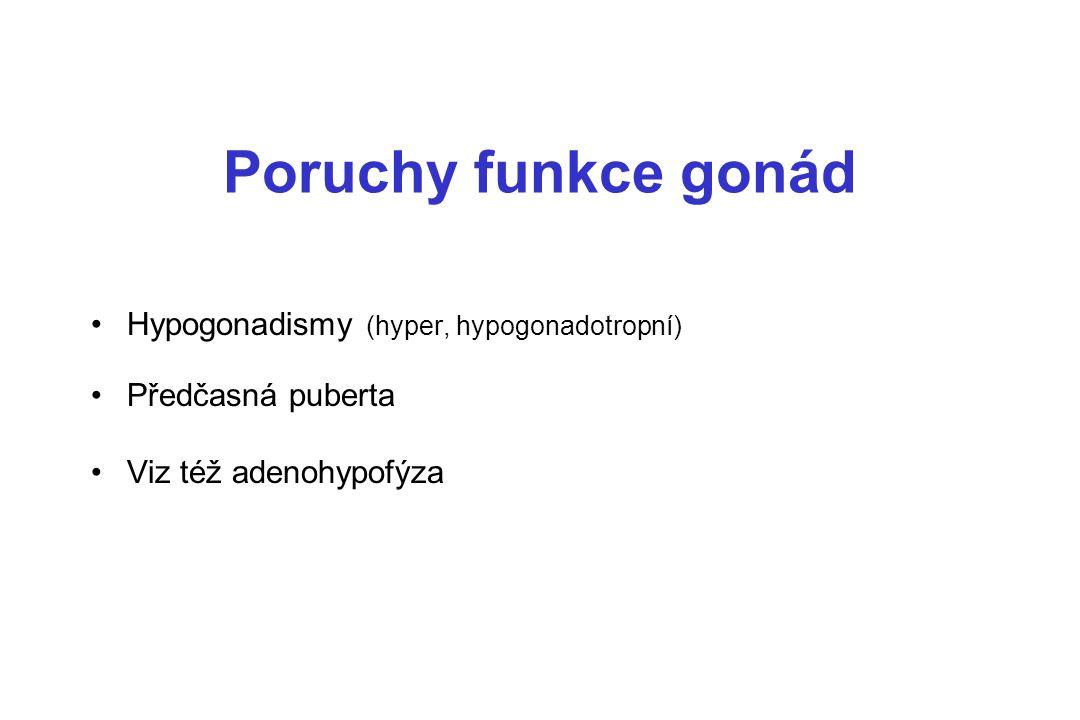 Poruchy funkce gonád Hypogonadismy (hyper, hypogonadotropní) Předčasná puberta Viz též adenohypofýza