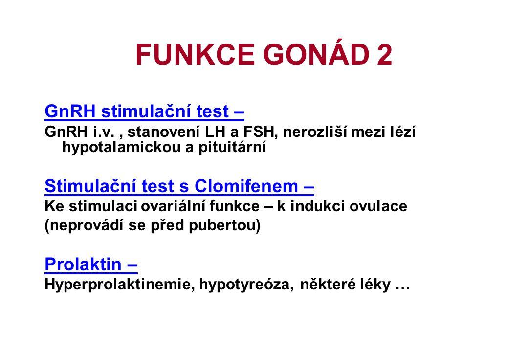 GnRH stimulační test – GnRH i.v., stanovení LH a FSH, nerozliší mezi lézí hypotalamickou a pituitární Stimulační test s Clomifenem – Ke stimulaci ovariální funkce – k indukci ovulace (neprovádí se před pubertou) Prolaktin – Hyperprolaktinemie, hypotyreóza, některé léky … FUNKCE GONÁD 2