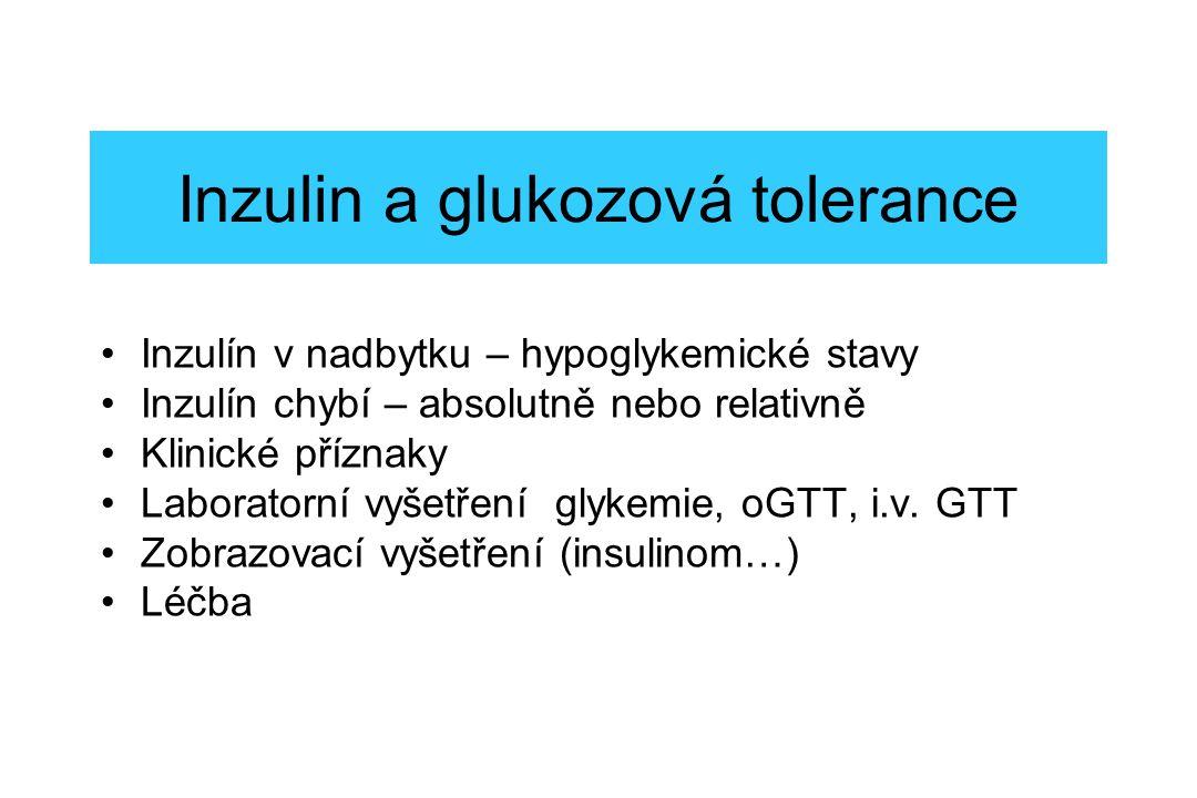 Inzulin a glukozová tolerance Inzulín v nadbytku – hypoglykemické stavy Inzulín chybí – absolutně nebo relativně Klinické příznaky Laboratorní vyšetření glykemie, oGTT, i.v.