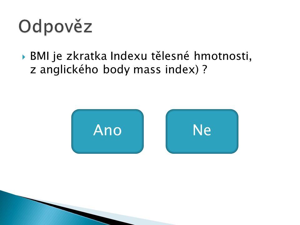  BMI je zkratka Indexu tělesné hmotnosti, z anglického body mass index) AnoNe