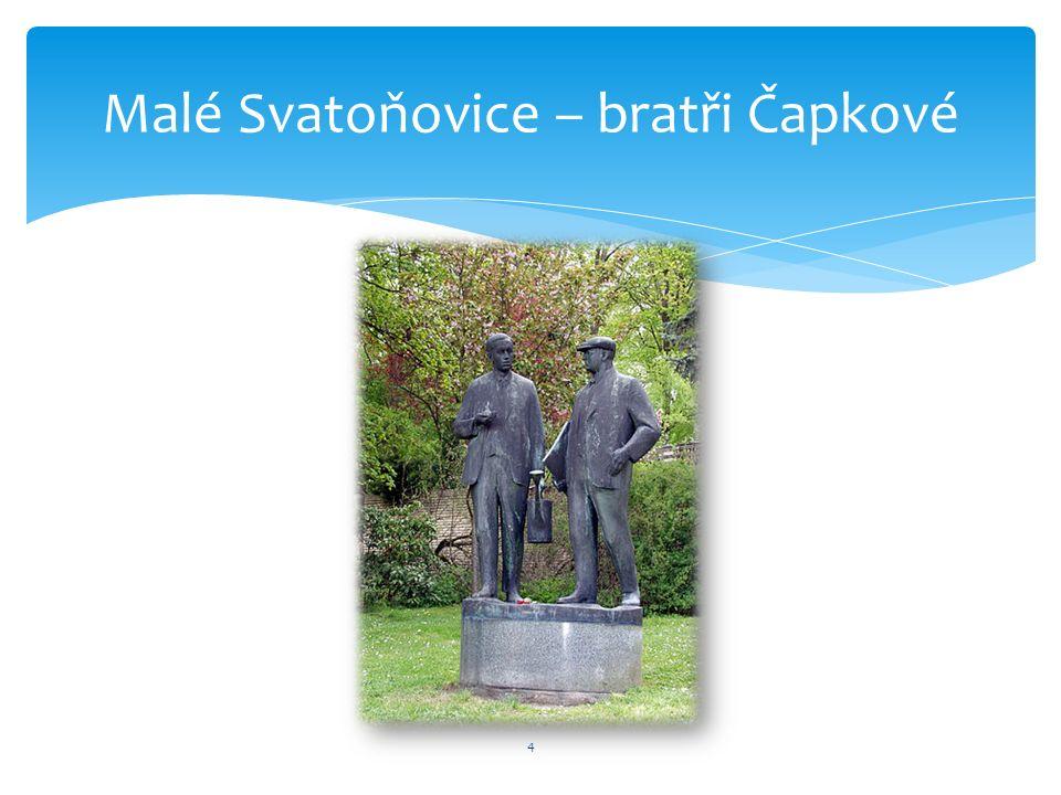 4 Malé Svatoňovice – bratři Čapkové