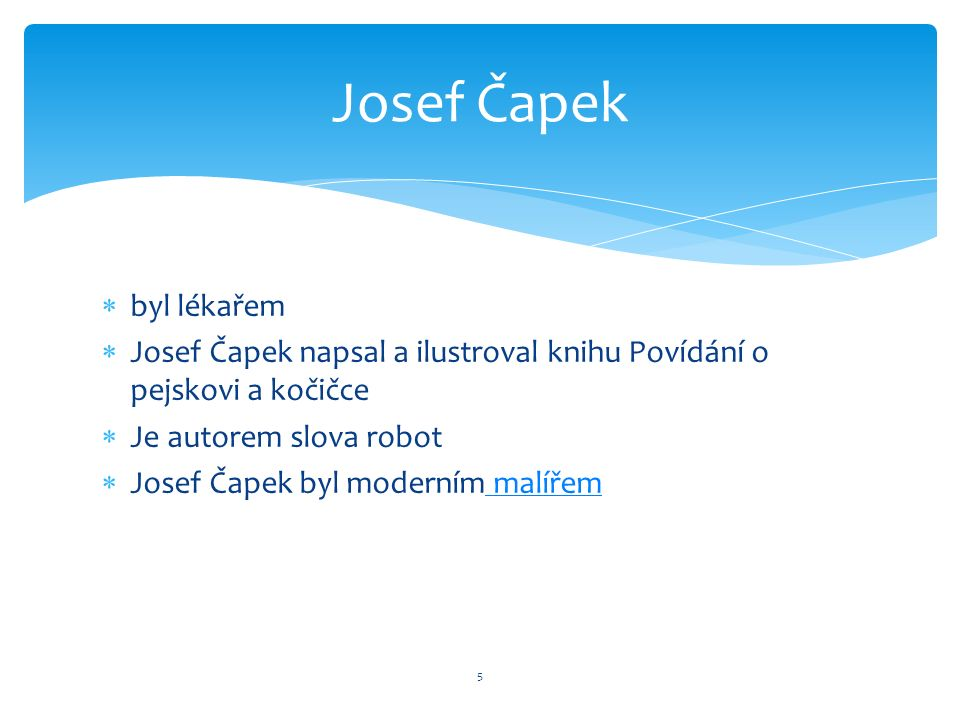  byl lékařem  Josef Čapek napsal a ilustroval knihu Povídání o pejskovi a kočičce  Je autorem slova robot  Josef Čapek byl moderním malířem malířem 5 Josef Čapek