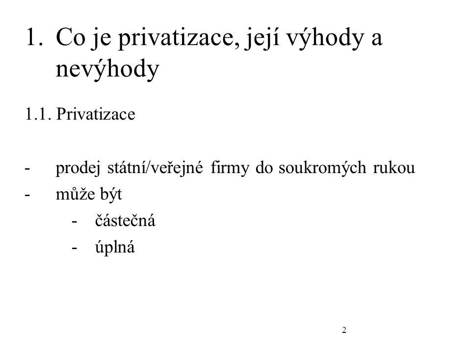 2 1.Co je privatizace, její výhody a nevýhody 1.1. Privatizace -prodej státní/veřejné firmy do soukromých rukou -může být -částečná -úplná