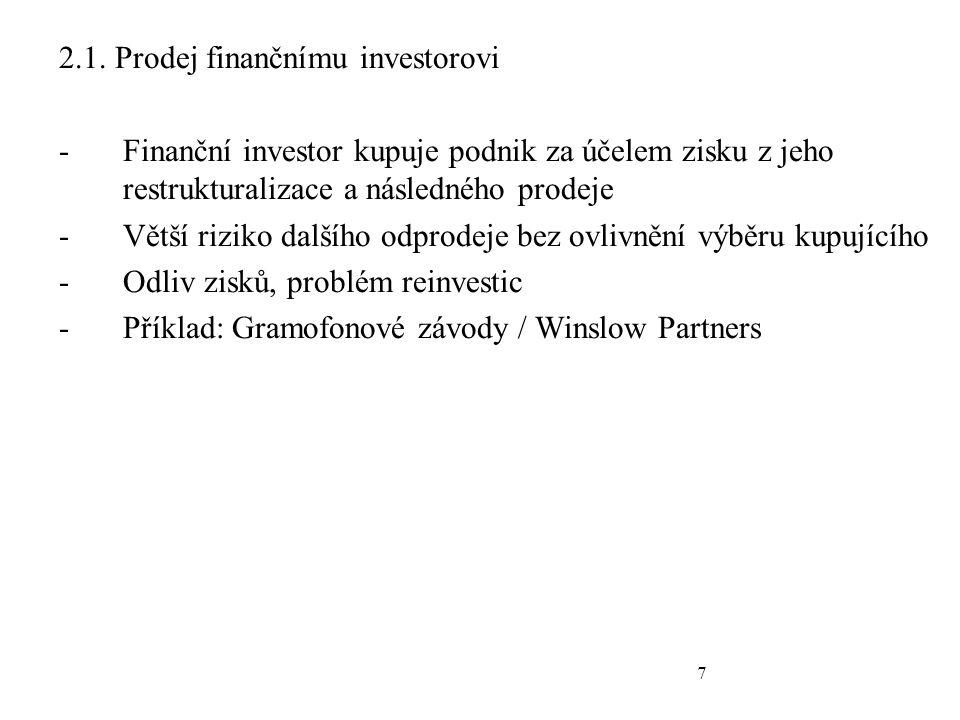 7 2.1. Prodej finančnímu investorovi -Finanční investor kupuje podnik za účelem zisku z jeho restrukturalizace a následného prodeje -Větší riziko dalš