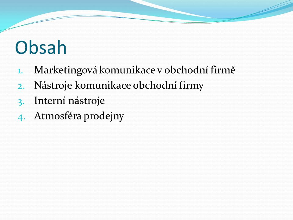Obsah 1. Marketingová komunikace v obchodní firmě 2.