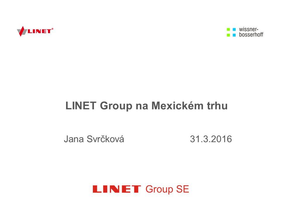 LINET Group ve zkratce ■ 1991 založena firma LINET ■ 2007 vznik prvních dceřiných společnosti v Evropě ■ 2009 založena dceřiná společnost LINET Americas ■ 2010 vstup na Mexický trh ■ 2012 vznik LINET Group ■ 2014 založen HUB WiBo Mexico