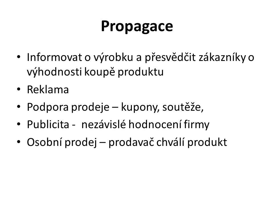 Propagace Informovat o výrobku a přesvědčit zákazníky o výhodnosti koupě produktu Reklama Podpora prodeje – kupony, soutěže, Publicita - nezávislé hodnocení firmy Osobní prodej – prodavač chválí produkt