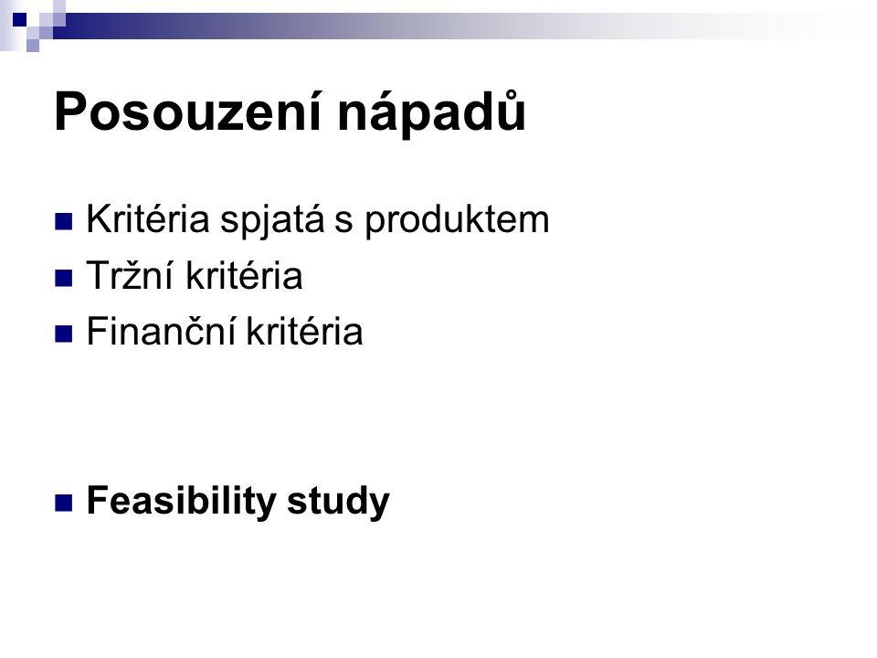 Posouzení nápadů Kritéria spjatá s produktem Tržní kritéria Finanční kritéria Feasibility study
