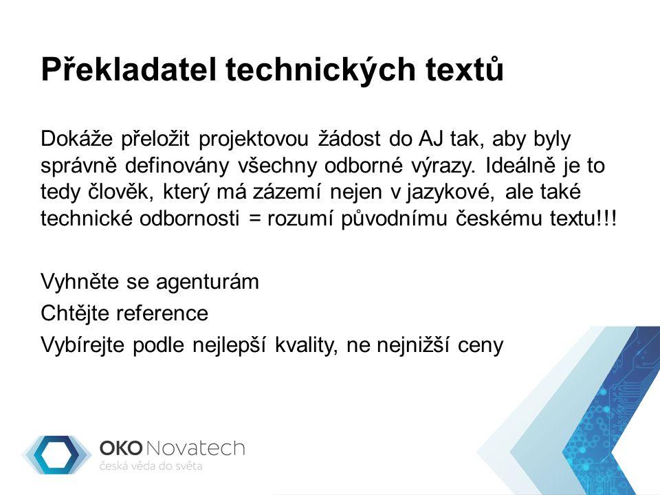Překladatel technických textů Dokáže přeložit projektovou žádost do AJ tak, aby byly správně definovány všechny odborné výrazy.