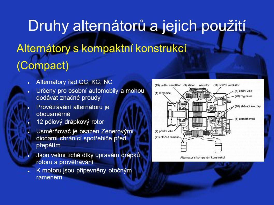 Druhy alternátorů a jejich použití Alternátory s kompaktní konstrukcí (Compact) Alternátory řad GC, KC, NC Určeny pro osobní automobily a mohou dodávat značné proudy Provětrávání alternátoru je obousměrné 12 pólový drápkový rotor Usměrňovač je osazen Zenerovými diodami chránící spotřebiče před přepětím Jsou velmi tiché díky úpravám drápků rotoru a provětrávání K motoru jsou připevněny otočným ramenem