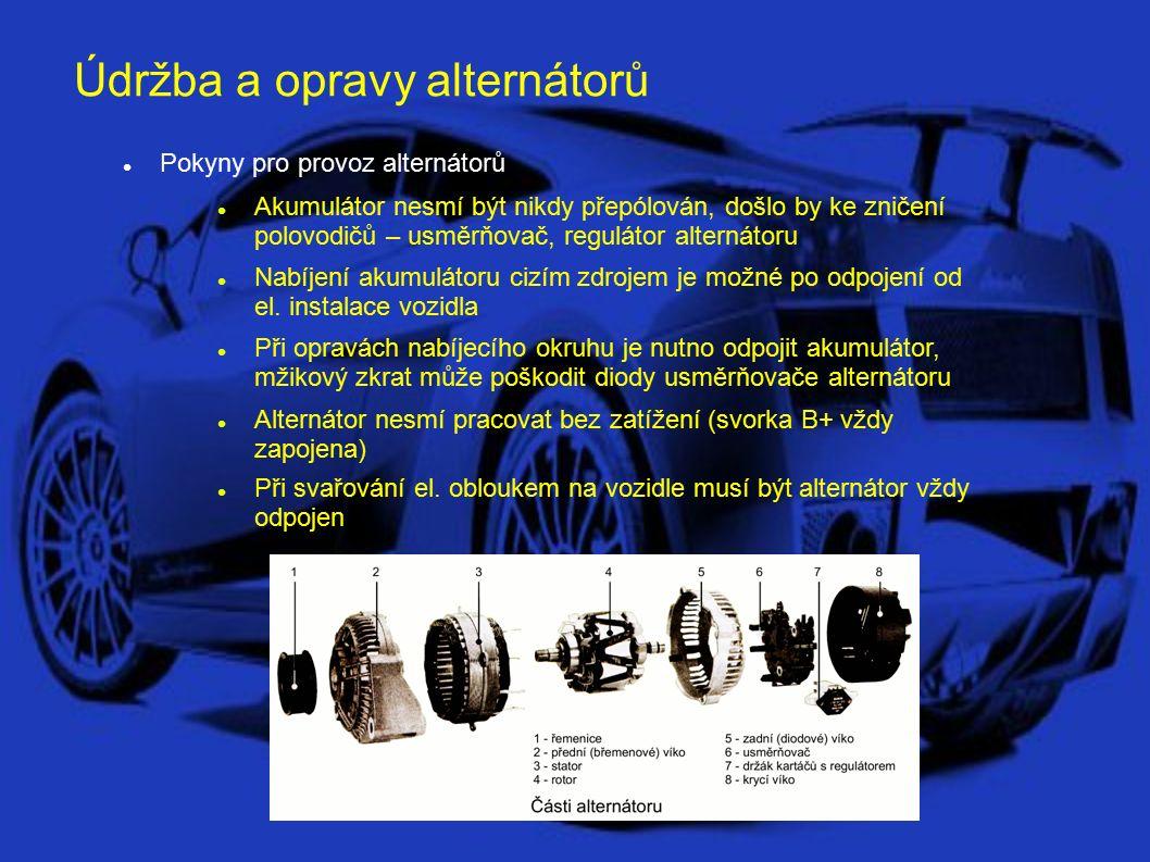 Údržba a opravy alternátorů Pokyny pro provoz alternátorů Akumulátor nesmí být nikdy přepólován, došlo by ke zničení polovodičů – usměrňovač, regulátor alternátoru Nabíjení akumulátoru cizím zdrojem je možné po odpojení od el.