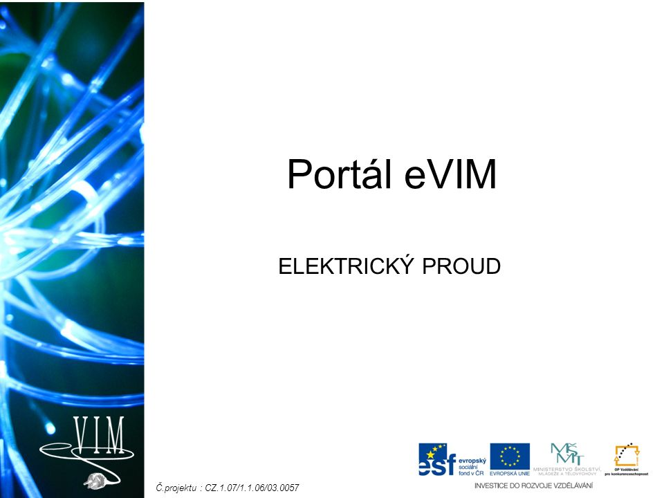 Č.projektu : CZ.1.07/1.1.06/03.0057 Portál eVIM ELEKTRICKÝ PROUD