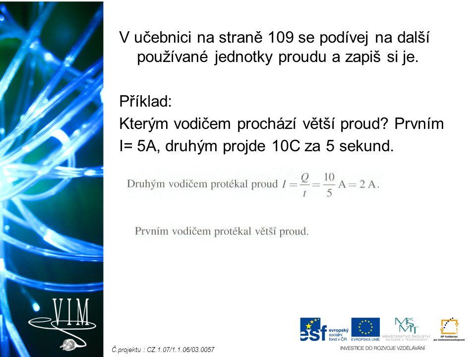 Č.projektu : CZ.1.07/1.1.06/03.0057 V učebnici na straně 109 se podívej na další používané jednotky proudu a zapiš si je.