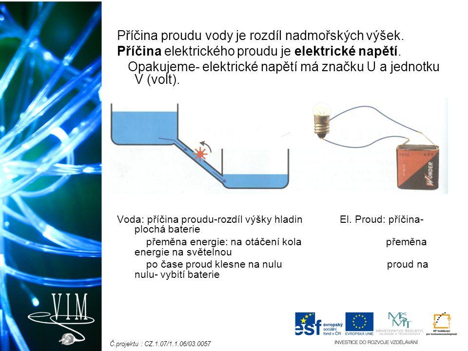 Č.projektu : CZ.1.07/1.1.06/03.0057 Příčina proudu vody je rozdíl nadmořských výšek. Příčina elektrického proudu je elektrické napětí. Opakujeme- elek