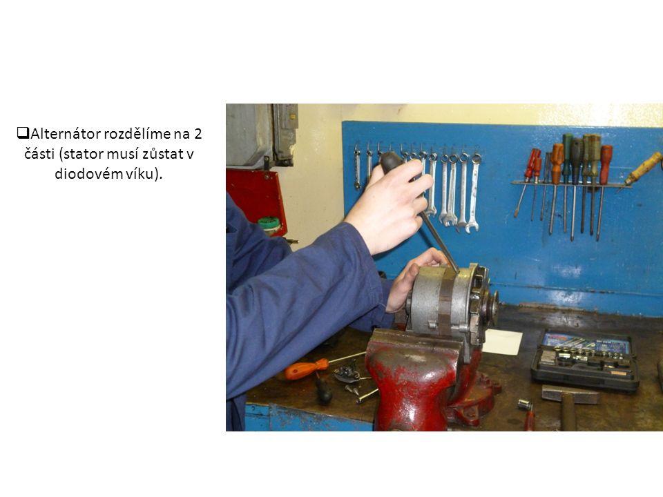  Alternátor rozdělíme na 2 části (stator musí zůstat v diodovém víku).