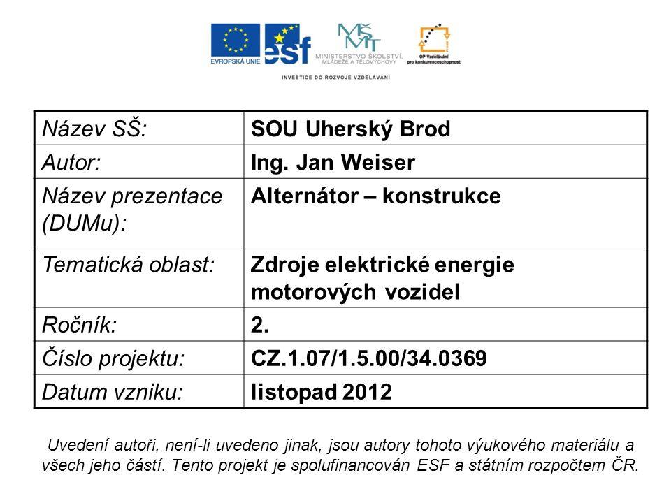 Název SŠ:SOU Uherský Brod Autor:Ing. Jan Weiser Název prezentace (DUMu): Alternátor – konstrukce Tematická oblast:Zdroje elektrické energie motorových