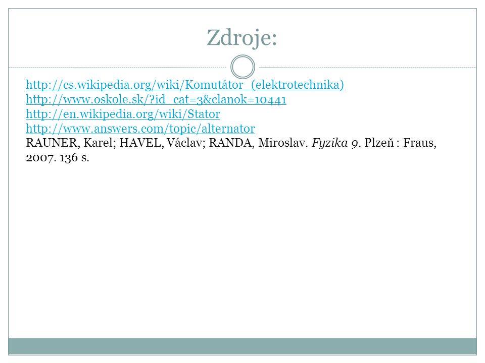 Zdroje: http://cs.wikipedia.org/wiki/Komutátor_(elektrotechnika) http://www.oskole.sk/ id_cat=3&clanok=10441 http://en.wikipedia.org/wiki/Stator http://www.answers.com/topic/alternator RAUNER, Karel; HAVEL, Václav; RANDA, Miroslav.