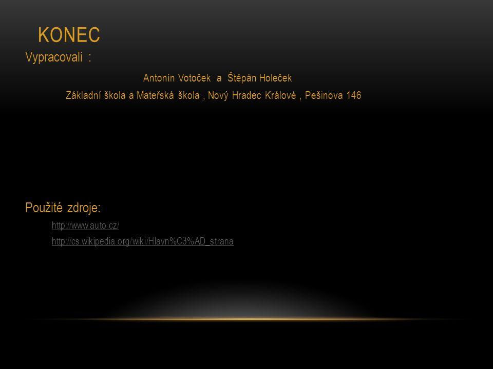 KONEC Vypracovali : Antonín Votoček a Štěpán Holeček Základní škola a Mateřská škola, Nový Hradec Králové, Pešinova 146 Použité zdroje: http://www.auto.cz/ http://cs.wikipedia.org/wiki/Hlavn%C3%AD_strana