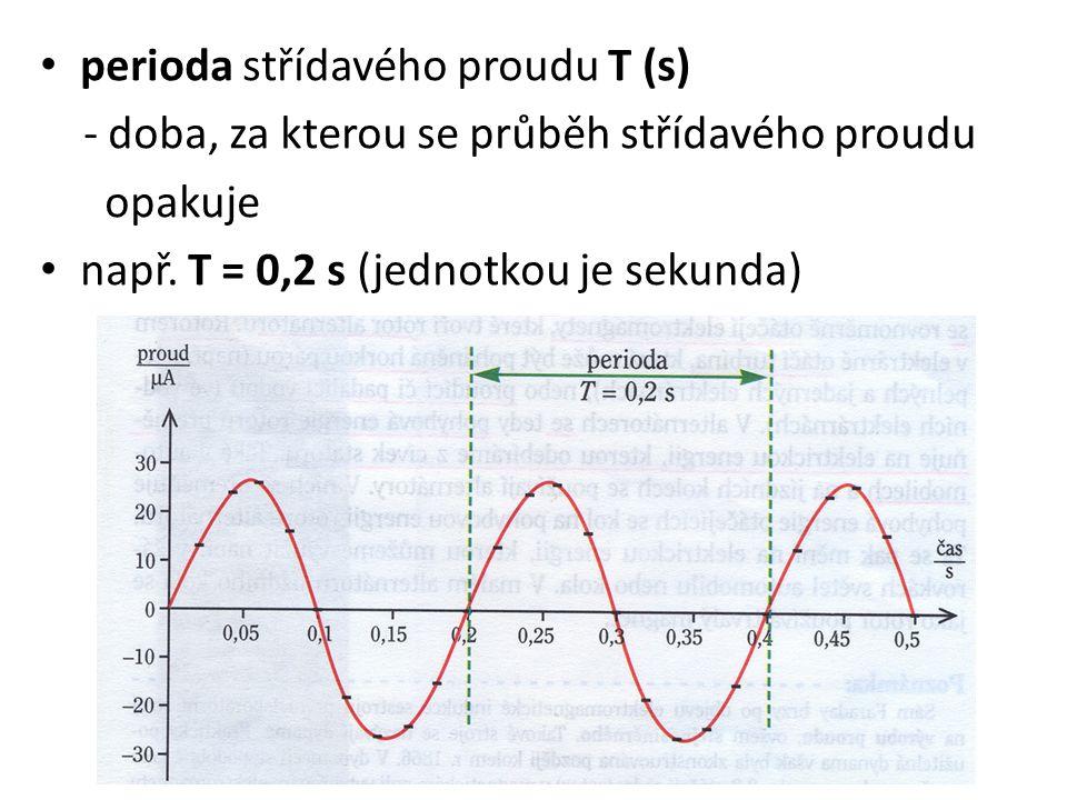 perioda střídavého proudu T (s) - doba, za kterou se průběh střídavého proudu opakuje např.