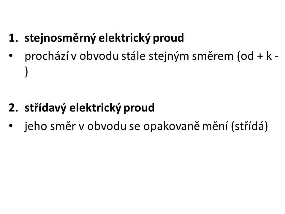 1.stejnosměrný elektrický proud prochází v obvodu stále stejným směrem (od + k - ) 2.střídavý elektrický proud jeho směr v obvodu se opakovaně mění (střídá)