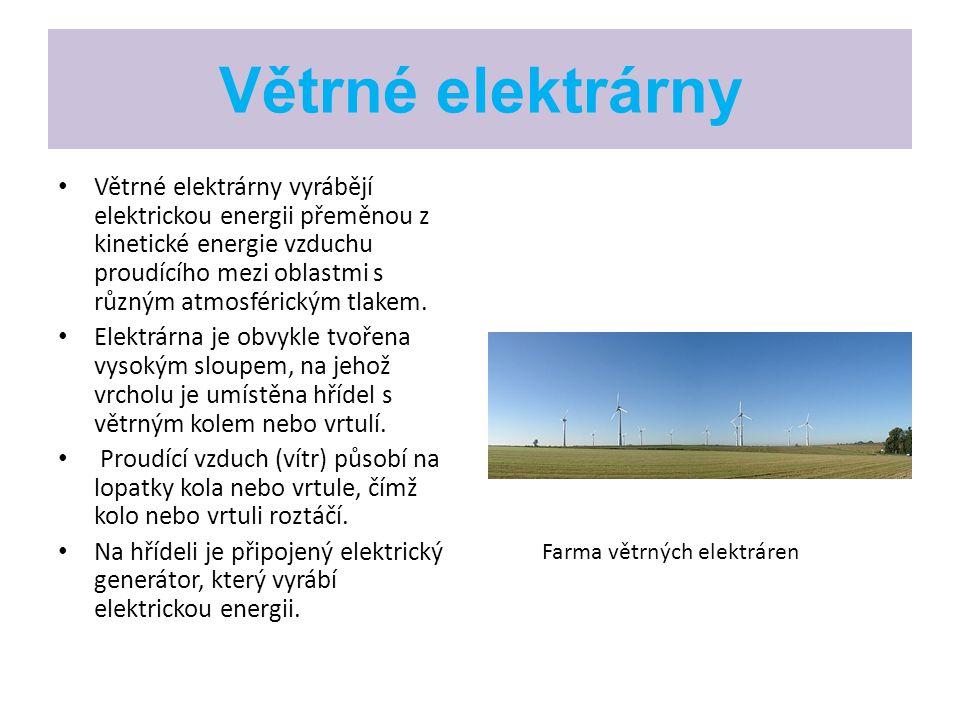 Větrné elektrárny Větrné elektrárny vyrábějí elektrickou energii přeměnou z kinetické energie vzduchu proudícího mezi oblastmi s různým atmosférickým