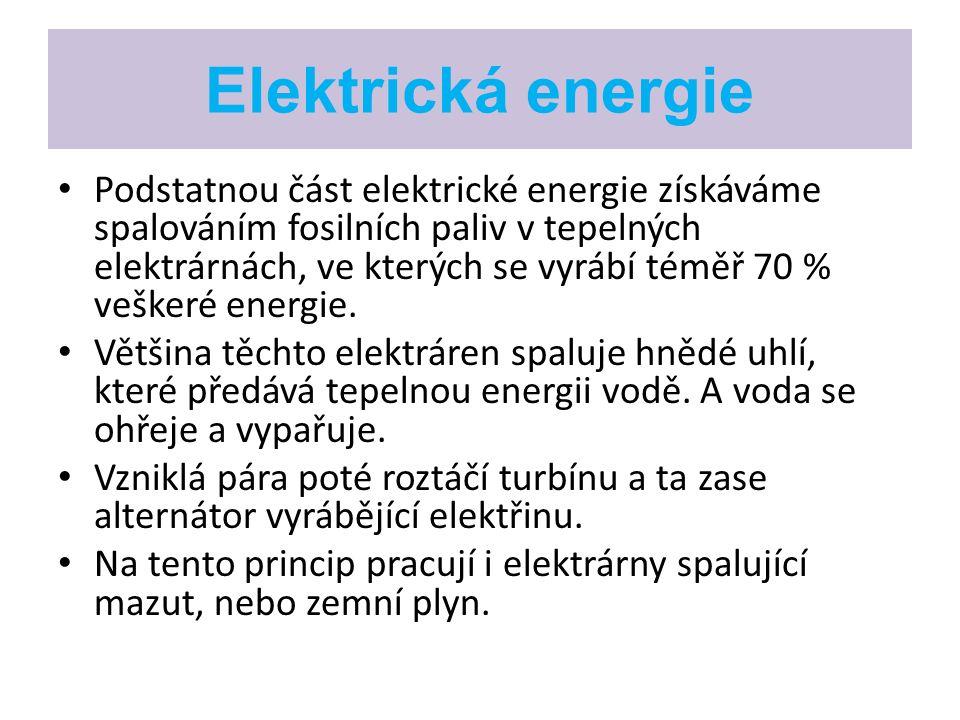Elektrická energie Podstatnou část elektrické energie získáváme spalováním fosilních paliv v tepelných elektrárnách, ve kterých se vyrábí téměř 70 % v