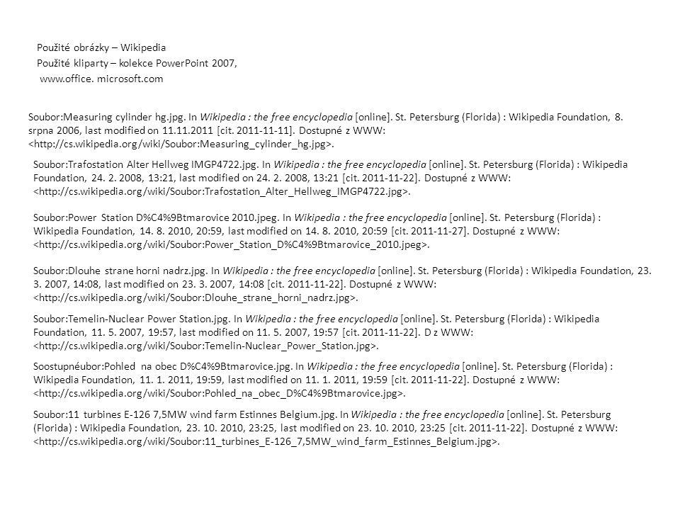 Použité obrázky – Wikipedia Použité kliparty – kolekce PowerPoint 2007, www.office. microsoft.com Soubor:Measuring cylinder hg.jpg. In Wikipedia : the
