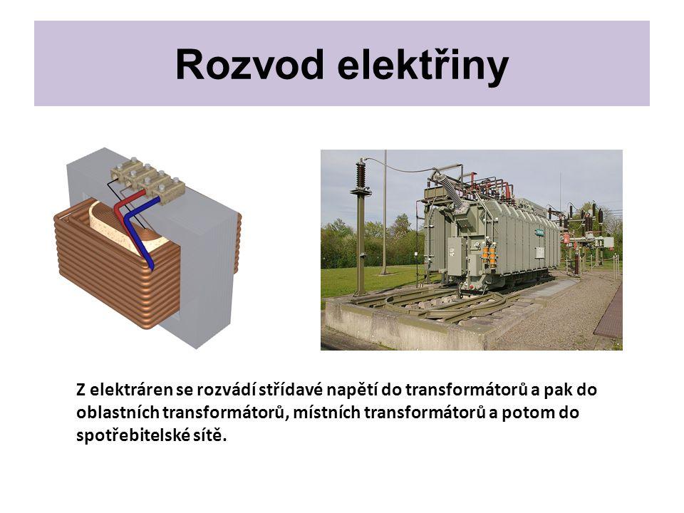 Rozvod elektřiny Z elektráren se rozvádí střídavé napětí do transformátorů a pak do oblastních transformátorů, místních transformátorů a potom do spot