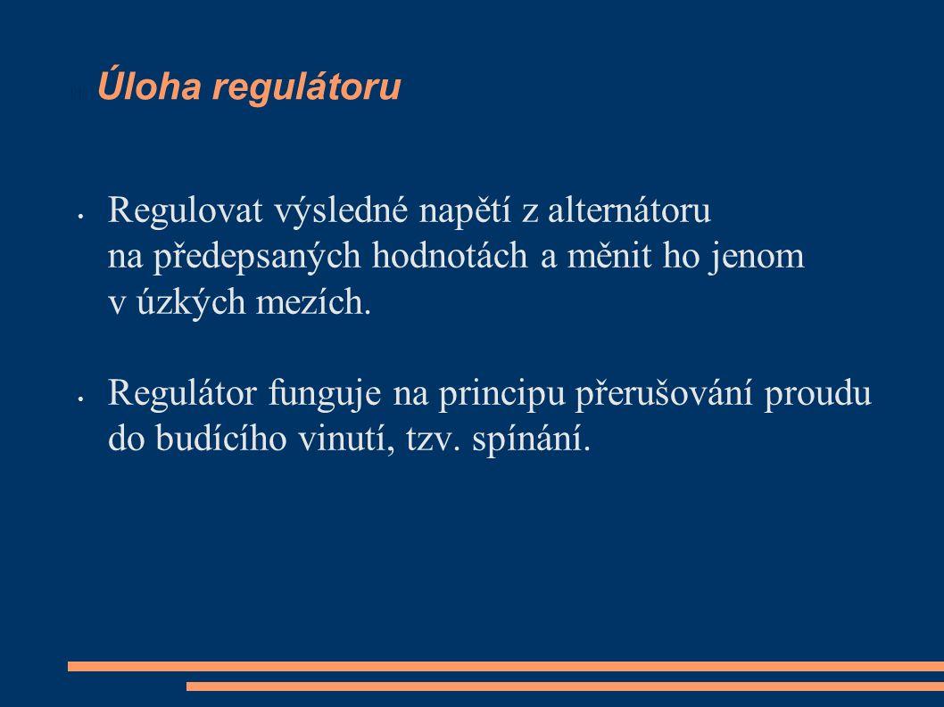 Úloha regulátoru Regulovat výsledné napětí z alternátoru na předepsaných hodnotách a měnit ho jenom v úzkých mezích.
