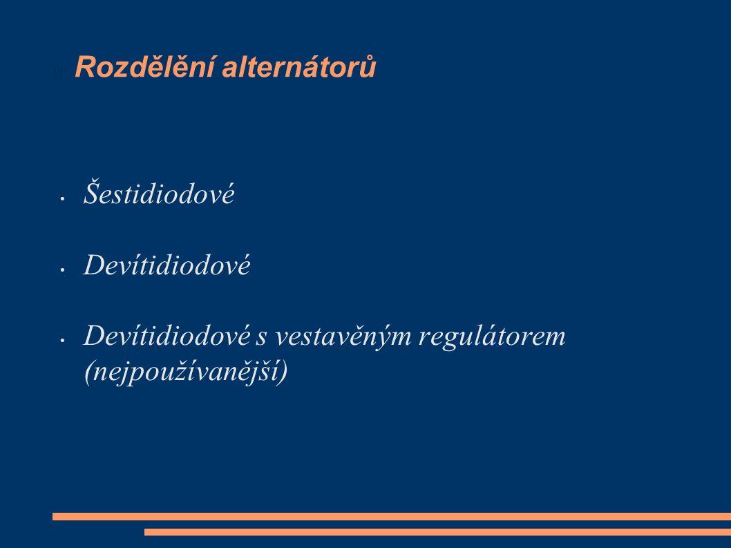 Rozdělění alternátorů Šestidiodové Devítidiodové Devítidiodové s vestavěným regulátorem (nejpoužívanější)