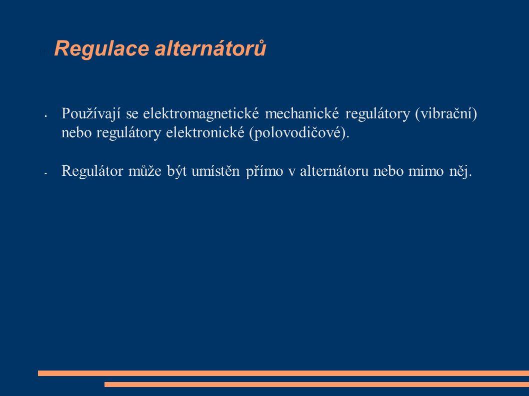 Regulace alternátorů Používají se elektromagnetické mechanické regulátory (vibrační) nebo regulátory elektronické (polovodičové).