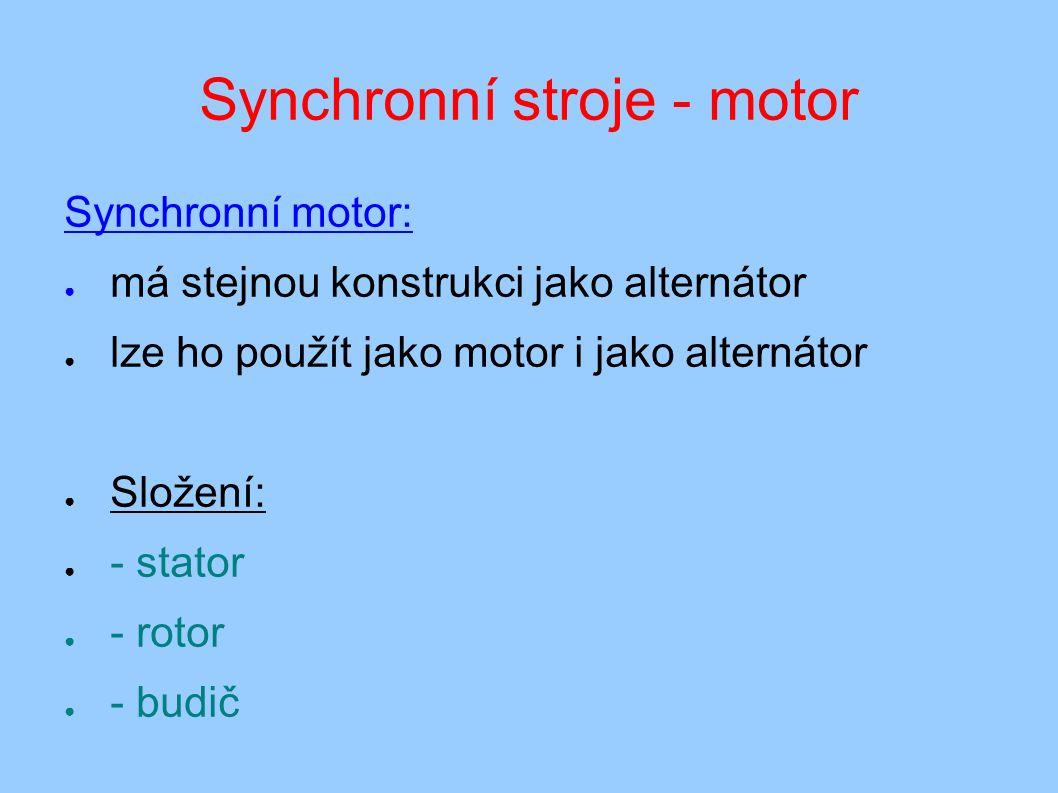 Synchronní stroje - motor Synchronní motor: ● má stejnou konstrukci jako alternátor ● lze ho použít jako motor i jako alternátor ● Složení: ● - stator ● - rotor ● - budič