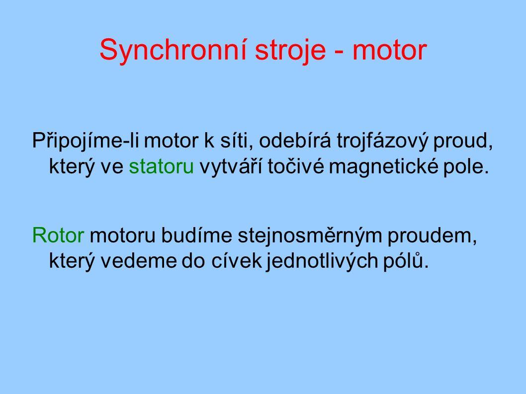 Synchronní stroje - motor Připojíme-li motor k síti, odebírá trojfázový proud, který ve statoru vytváří točivé magnetické pole.