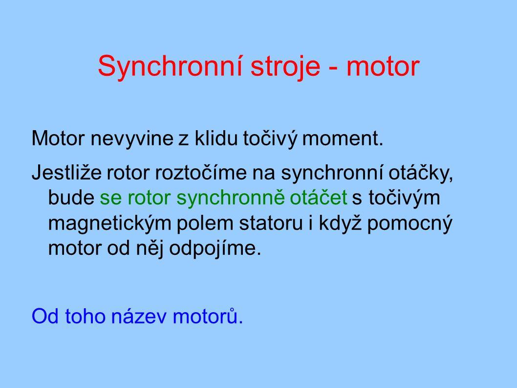 Synchronní stroje - motor Motor nevyvine z klidu točivý moment.