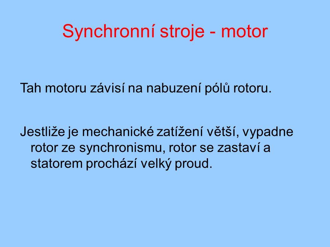 Synchronní stroje - motor Tah motoru závisí na nabuzení pólů rotoru.