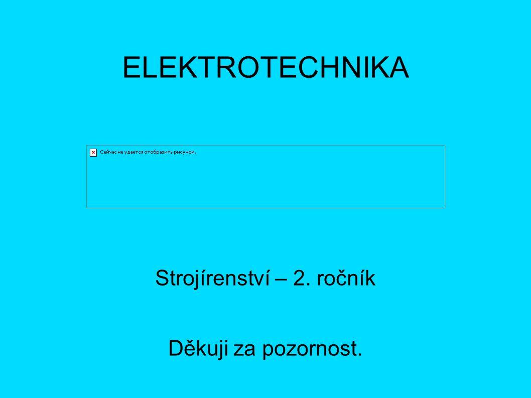 ELEKTROTECHNIKA Strojírenství – 2. ročník Děkuji za pozornost.