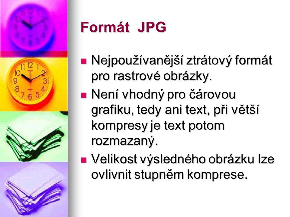 Formát JPG Nejpoužívanější ztrátový formát pro rastrové obrázky.