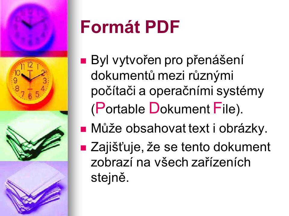 Formát PDF Byl vytvořen pro přenášení dokumentů mezi různými počítači a operačními systémy ( P ortable D okument F ile).
