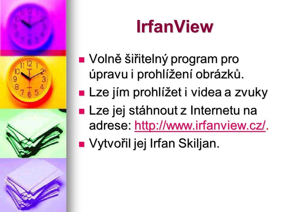 IrfanView Volně šiřitelný program pro úpravu i prohlížení obrázků.